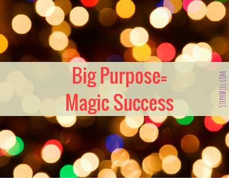 Big Purpose = 3 Magic Ingredients for Success