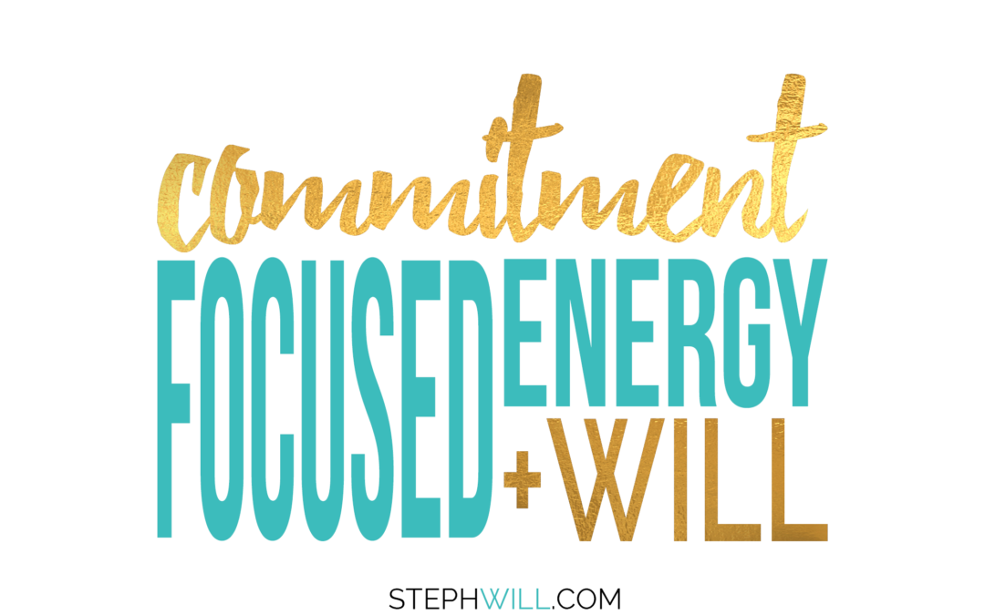To Start and Succeed: Commitment + Focused Energy + WILL